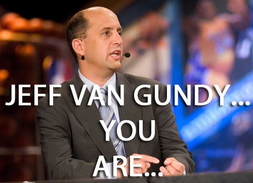 Jeff Van Gundy... YOU ARE...